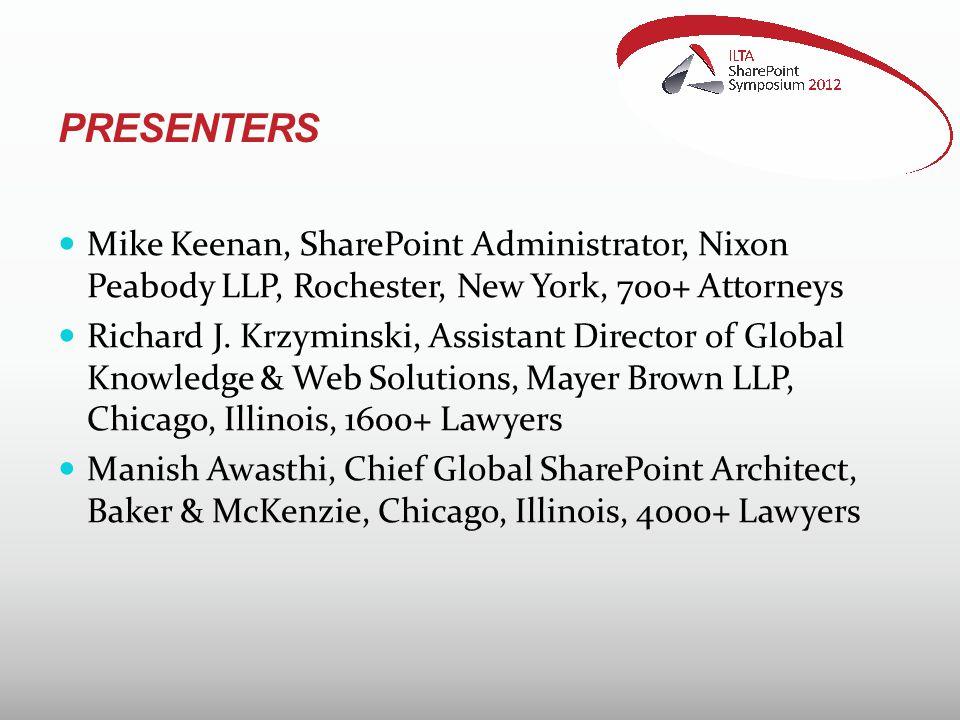 PRESENTERS Mike Keenan, SharePoint Administrator, Nixon Peabody LLP, Rochester, New York, 700+ Attorneys Richard J.