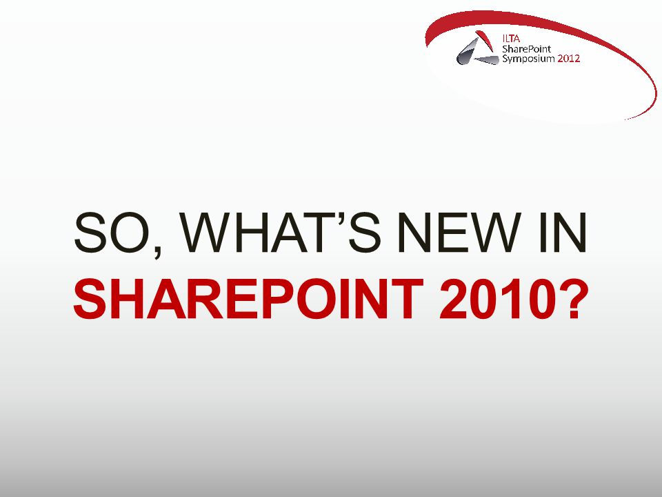 SO, WHAT'S NEW IN SHAREPOINT 2010?