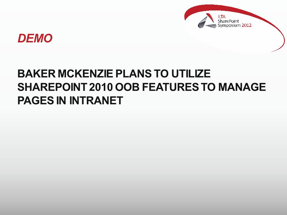 DEMO BAKER MCKENZIE PLANS TO UTILIZE SHAREPOINT 2010 OOB FEATURES TO MANAGE PAGES IN INTRANET