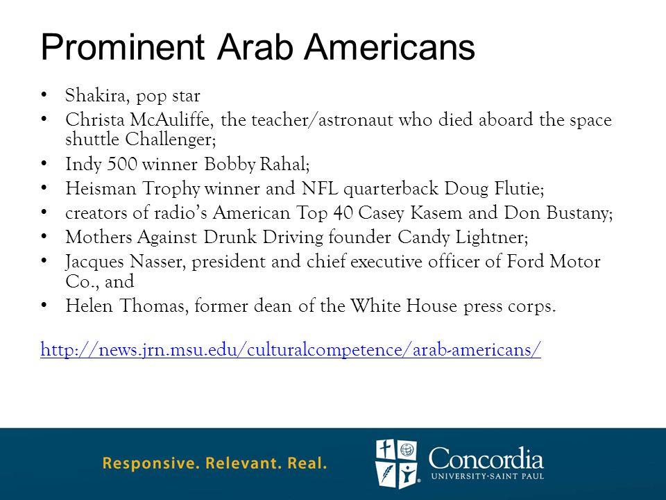 Prominent Arab Americans Shakira, pop star Christa McAuliffe, the teacher/astronaut who died aboard the space shuttle Challenger; Indy 500 winner Bobb