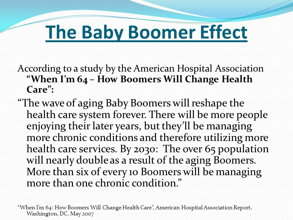 The Baby Boomer Effect The convergence of four key factors drives how Boomers will impact U.S.