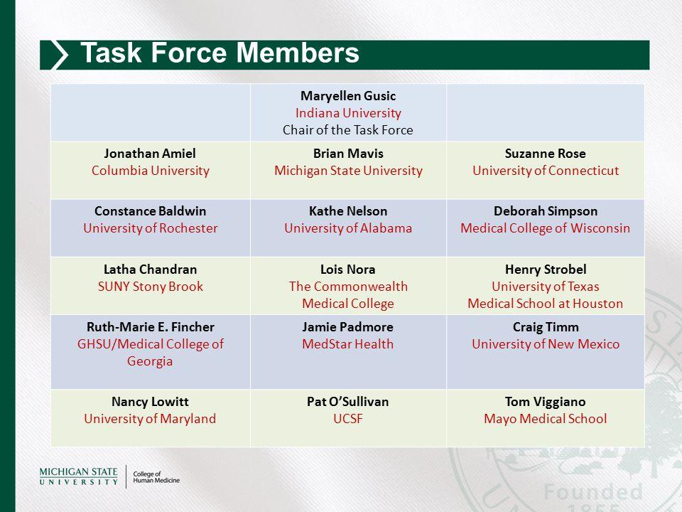 Task Force Members Maryellen Gusic Indiana University Chair of the Task Force Jonathan Amiel Columbia University Brian Mavis Michigan State University