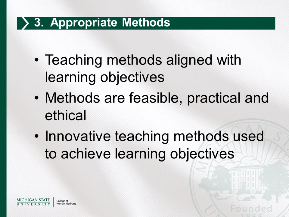 Teaching methods aligned with learning objectives Methods are feasible, practical and ethical Innovative teaching methods used to achieve learning obj