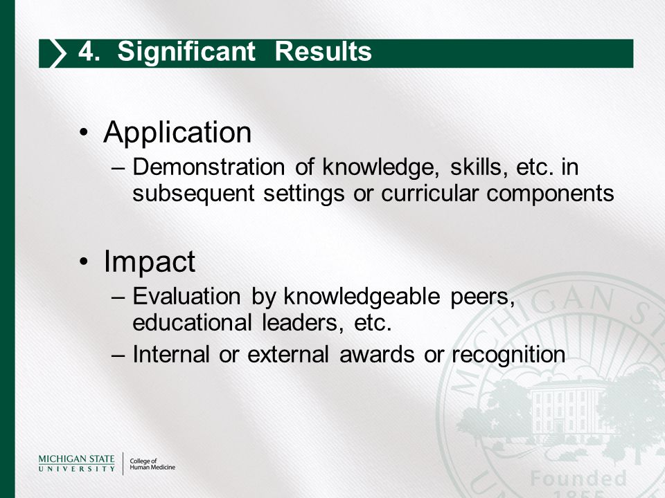 Application –Demonstration of knowledge, skills, etc. in subsequent settings or curricular components Impact –Evaluation by knowledgeable peers, educa