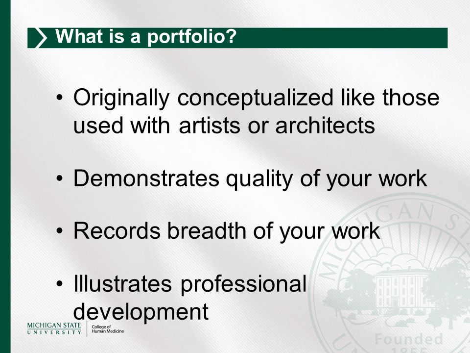 Originally conceptualized like those used with artists or architects Demonstrates quality of your work Records breadth of your work Illustrates profes