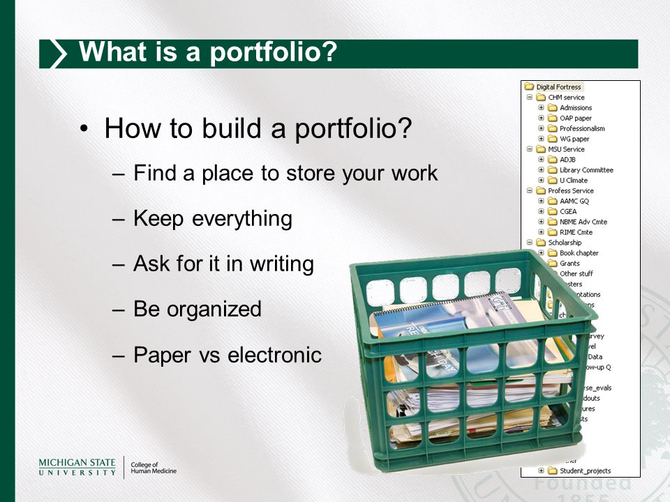 How to build a portfolio? –Find a place to store your work –Keep everything –Ask for it in writing –Be organized –Paper vs electronic What is a portfo