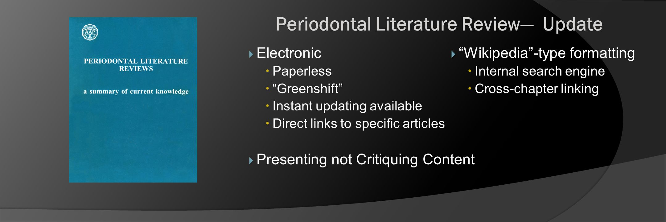 "Periodontal Literature Review— Update  Electronic  Paperless  ""Greenshift""  Instant updating available  Direct links to specific articles  Prese"