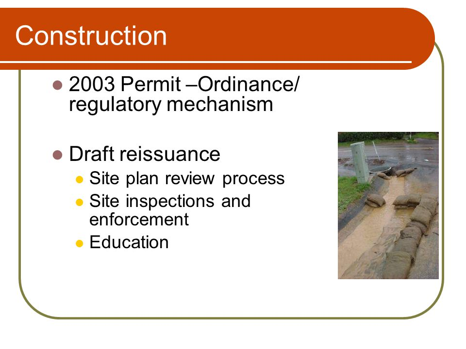 Construction 2003 Permit –Ordinance/ regulatory mechanism Draft reissuance Site plan review process Site inspections and enforcement Education