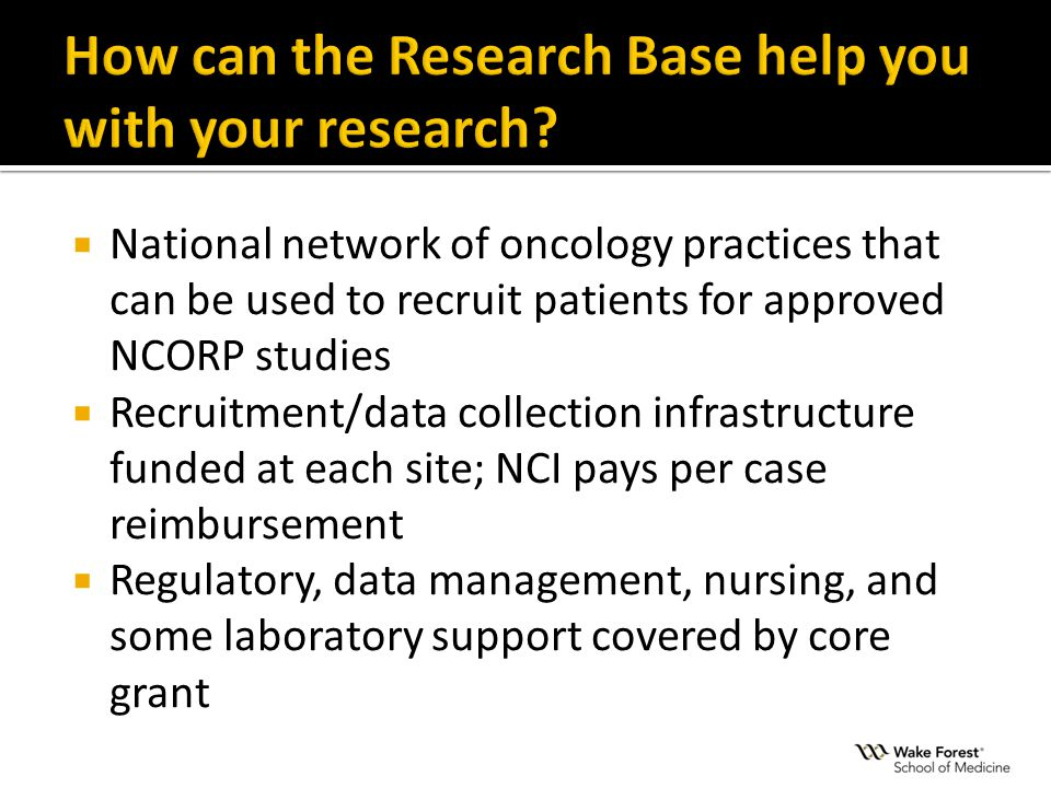  National network of oncology practices that can be used to recruit patients for approved NCORP studies  Recruitment/data collection infrastructure