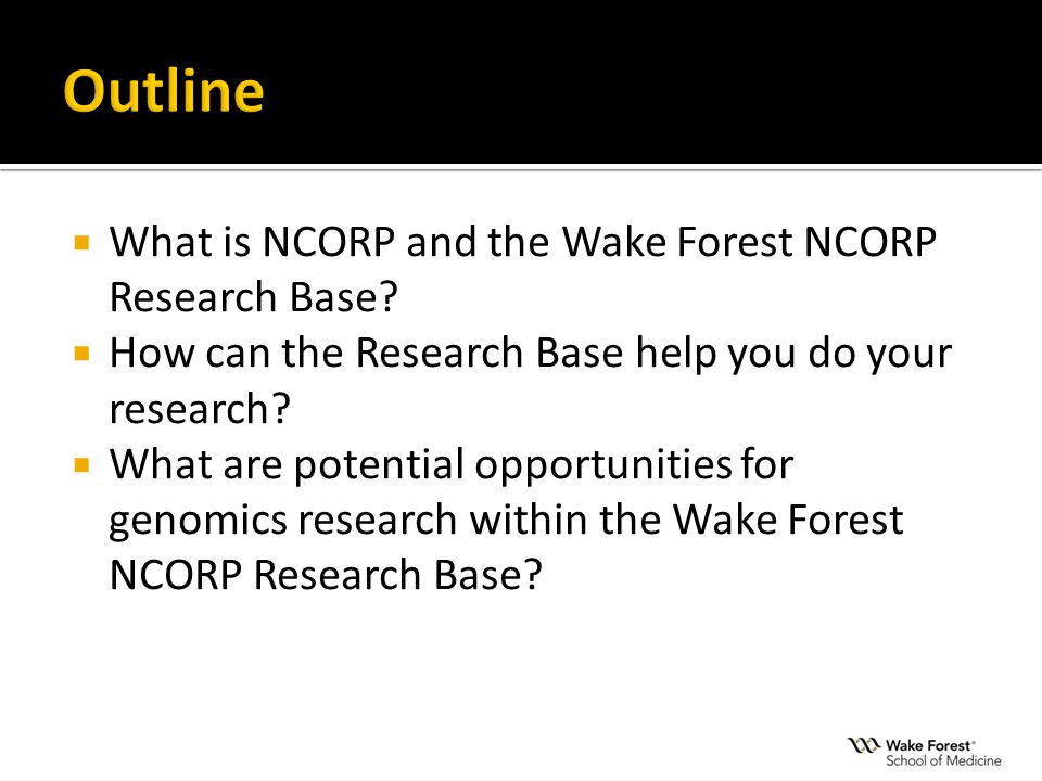  What is NCORP and the Wake Forest NCORP Research Base?  How can the Research Base help you do your research?  What are potential opportunities for