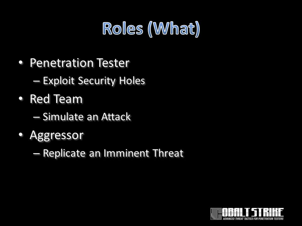 Penetration Tester – Exploit Security Holes Red Team – Simulate an Attack Aggressor – Replicate an Imminent Threat Penetration Tester – Exploit Security Holes Red Team – Simulate an Attack Aggressor – Replicate an Imminent Threat