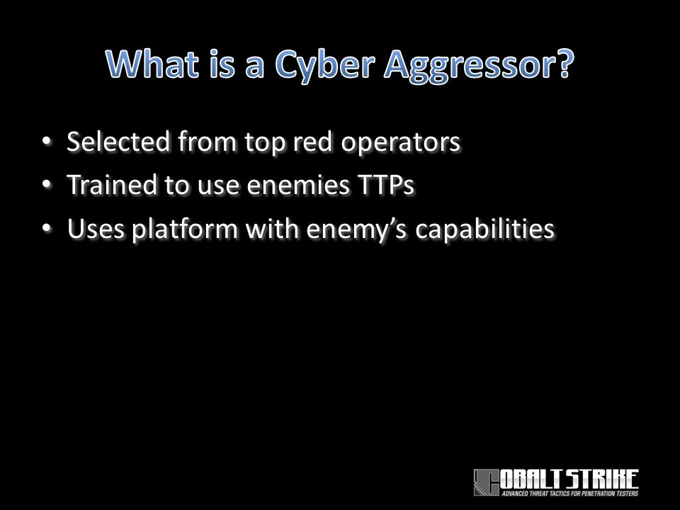 Selected from top red operators Trained to use enemies TTPs Uses platform with enemy's capabilities Selected from top red operators Trained to use enemies TTPs Uses platform with enemy's capabilities