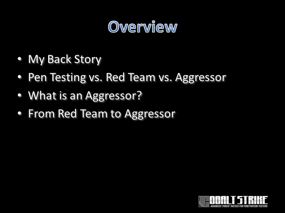 My Back Story Pen Testing vs. Red Team vs. Aggressor What is an Aggressor.