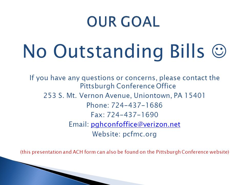 No Outstanding Bills If you have any questions or concerns, please contact the Pittsburgh Conference Office 253 S. Mt. Vernon Avenue, Uniontown, PA 15