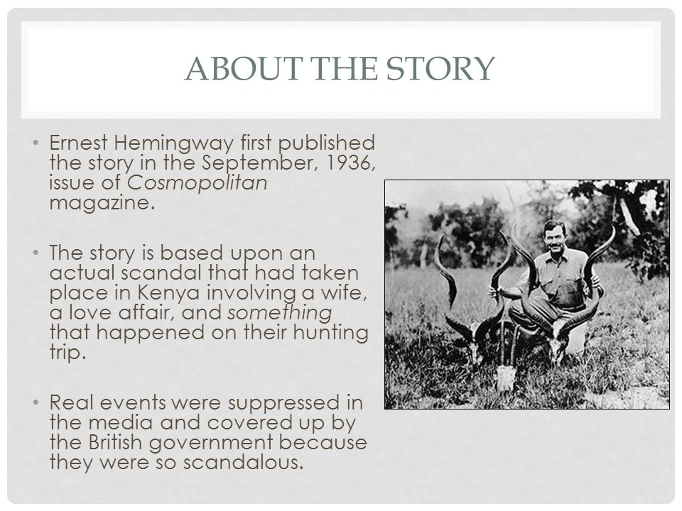 ABOUT THE STORY Ernest Hemingway first published the story in the September, 1936, issue of Cosmopolitan magazine. The story is based upon an actual s