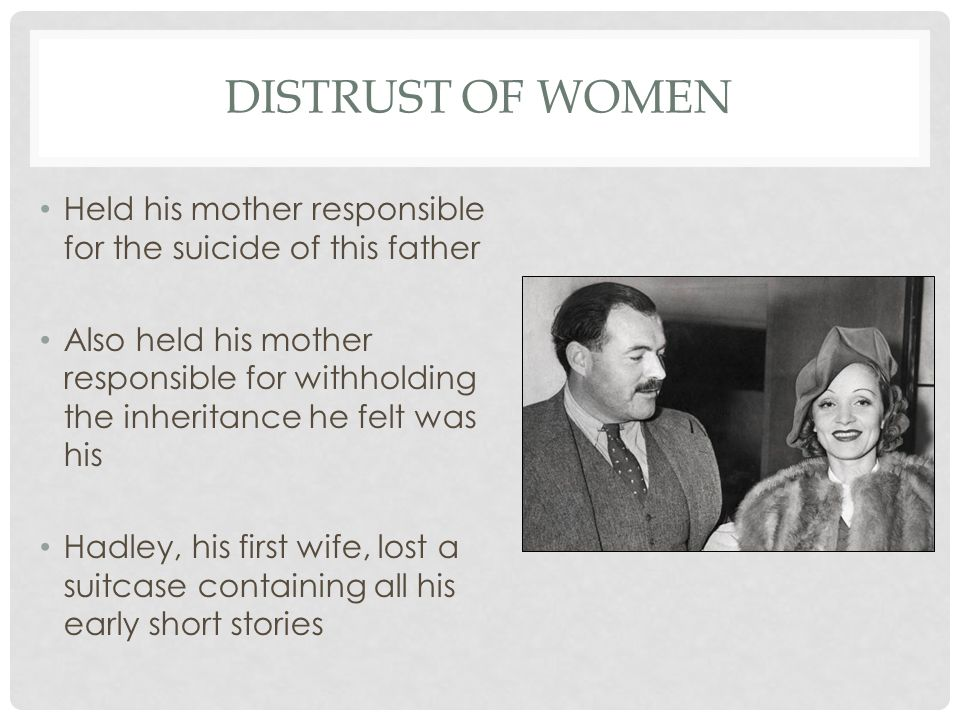 DISTRUST OF WOMEN Held his mother responsible for the suicide of this father Also held his mother responsible for withholding the inheritance he felt