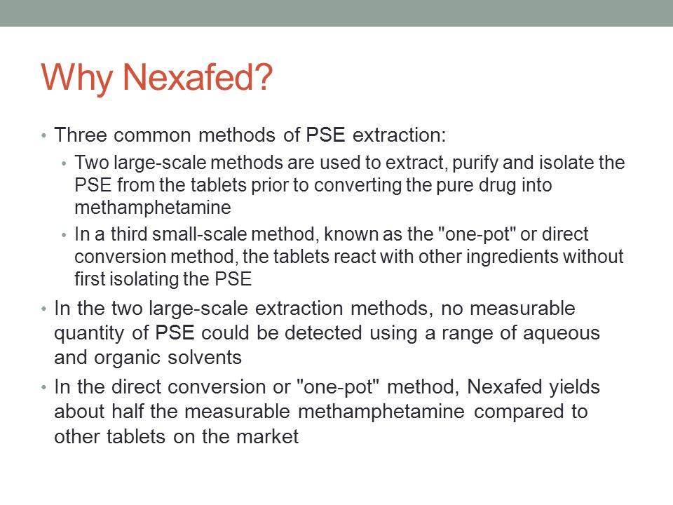 Why Nexafed? Three common methods of PSE extraction: Two large-scale methods are used to extract, purify and isolate the PSE from the tablets prior to