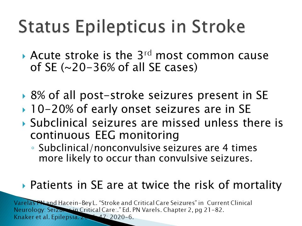  Acute stroke is the 3 rd most common cause of SE (~20-36% of all SE cases)  8% of all post-stroke seizures present in SE  10-20% of early onset se