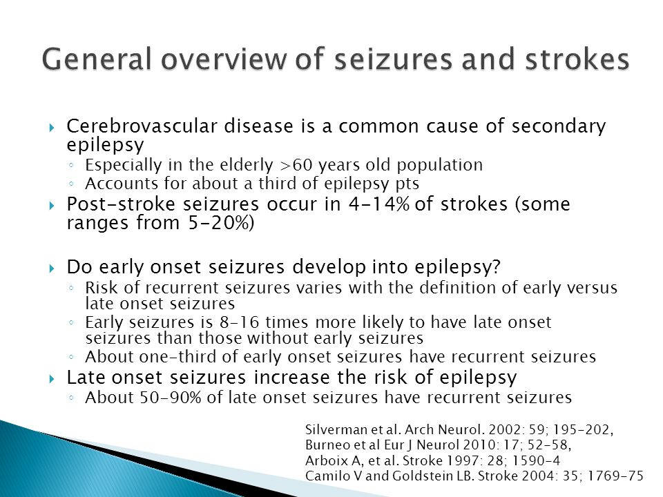 0.2-0.8% of all strokes complicated by status epilepticus ◦ About 10% of early onset seizures are in status ◦ About 50-75% status cases are nonconvulsive ◦ Have higher functional disability and mortality  Risk of seizures increases with cortical location, ICH/SAH  Mortality and morbidity is higher in stroke patients with seizures ◦ Studies show that seizures increase risk of mortality by 2 to 3 times Silverman et al.