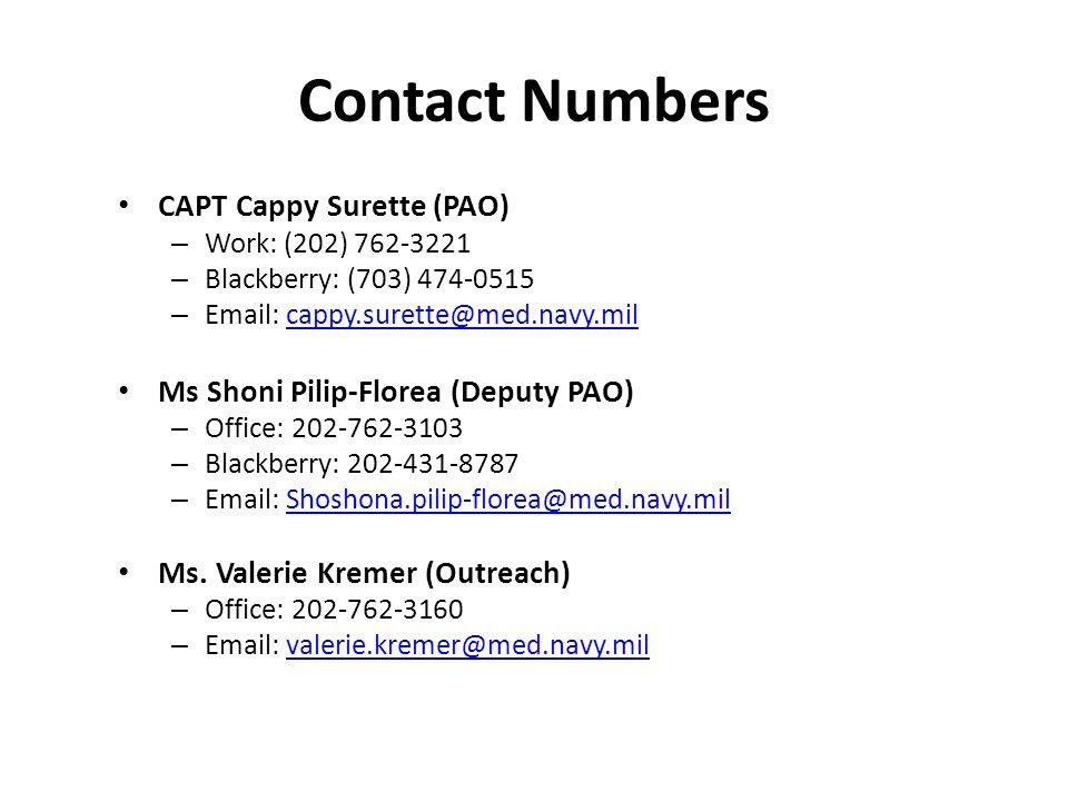 Contact Numbers CAPT Cappy Surette (PAO) – Work: (202) 762-3221 – Blackberry: (703) 474-0515 – Email: cappy.surette@med.navy.milcappy.surette@med.navy.mil Ms Shoni Pilip-Florea (Deputy PAO) – Office: 202-762-3103 – Blackberry: 202-431-8787 – Email: Shoshona.pilip-florea@med.navy.milShoshona.pilip-florea@med.navy.mil Ms.