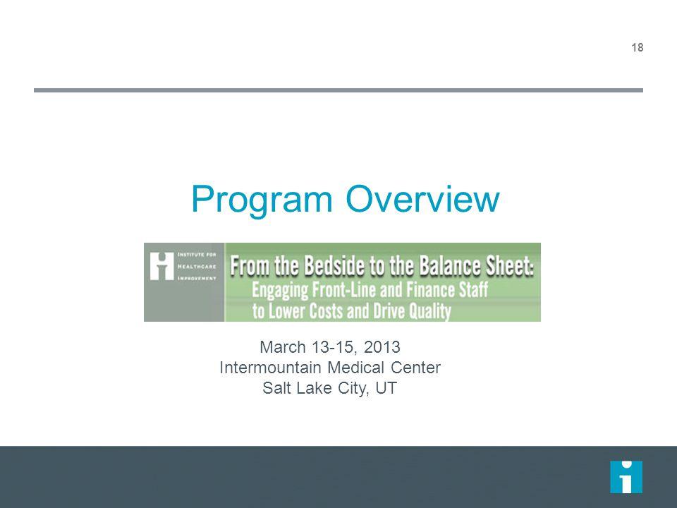 Program Overview 18 March 13-15, 2013 Intermountain Medical Center Salt Lake City, UT