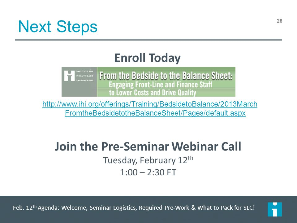 Next Steps Enroll Today 28 Join the Pre-Seminar Webinar Call Tuesday, February 12 th 1:00 – 2:30 ET Feb.