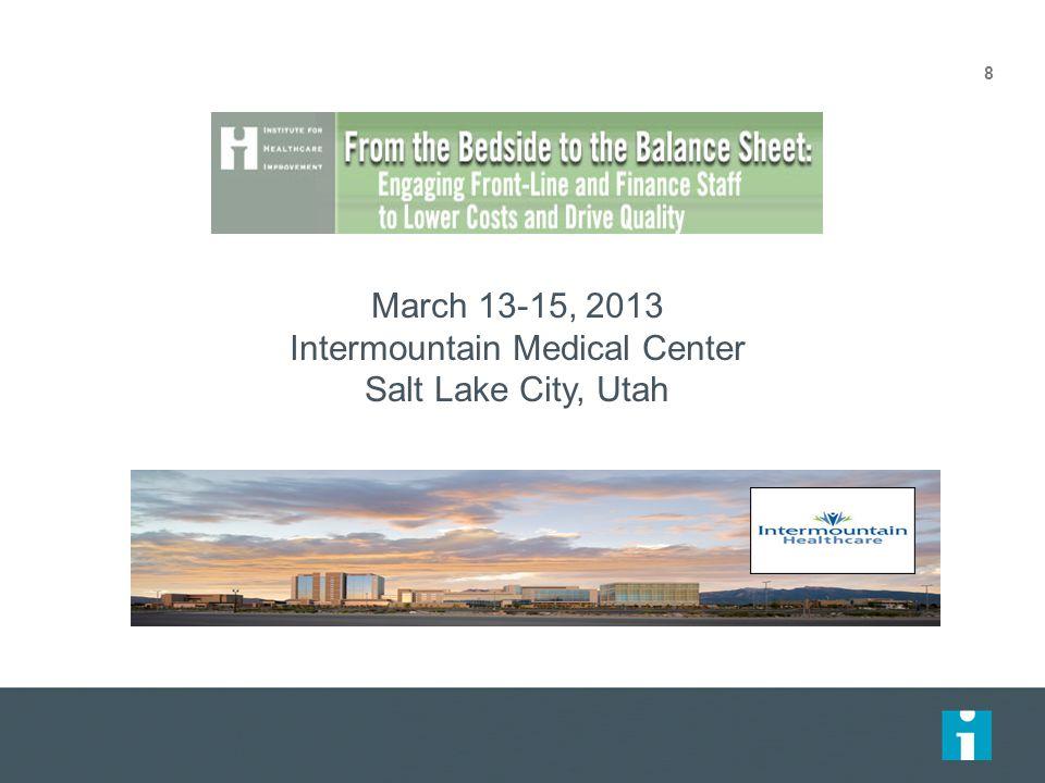 8 March 13-15, 2013 Intermountain Medical Center Salt Lake City, Utah