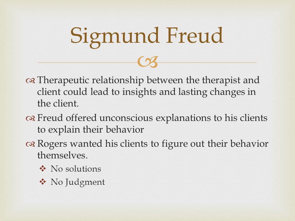   Therapeutic relationship between the therapist and client could lead to insights and lasting changes in the client.