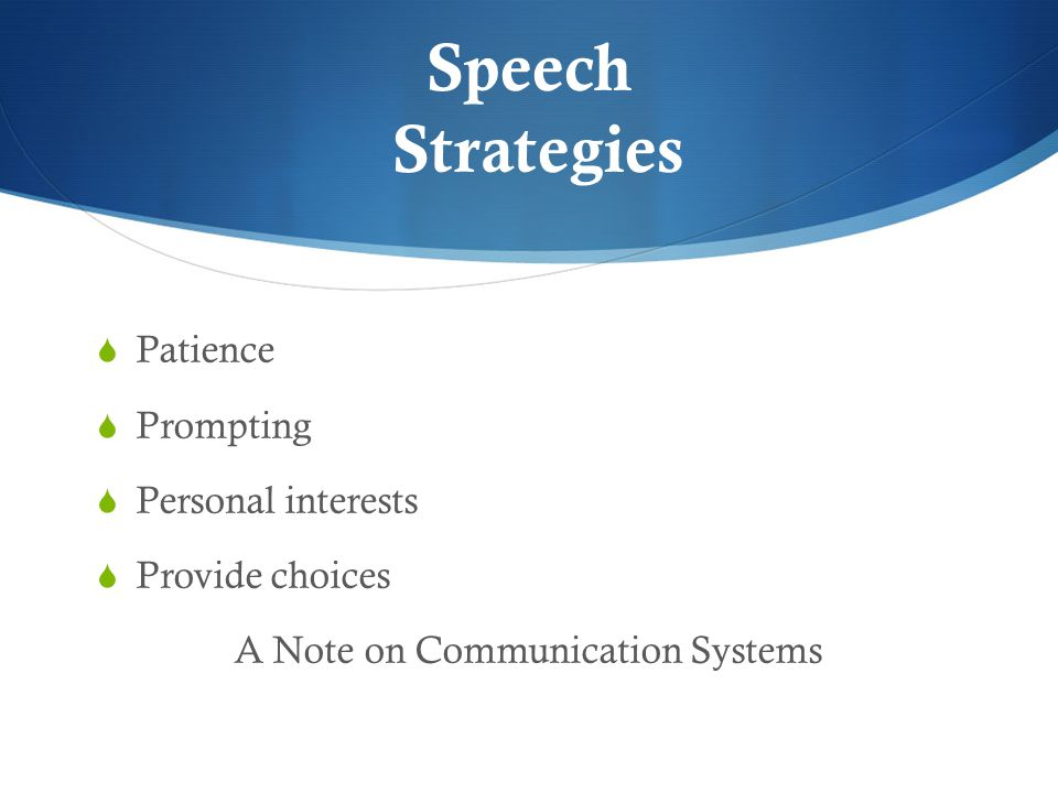 Speech Strategies  Patience  Prompting  Personal interests  Provide choices A Note on Communication Systems
