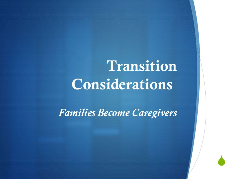  Transition Considerations Families Become Caregivers