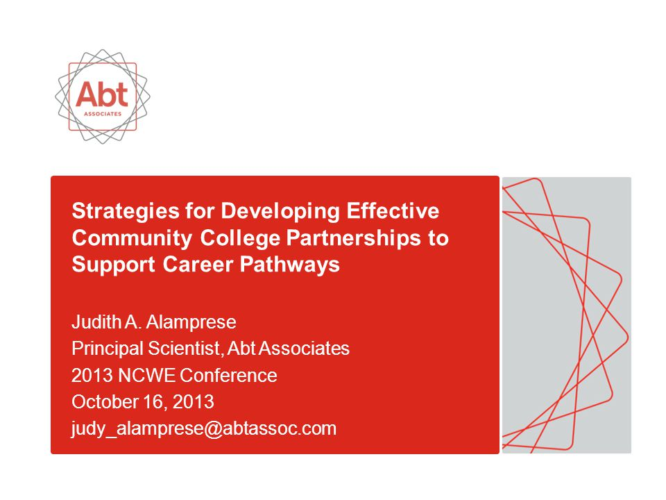 Strategies for Developing Effective Community College Partnerships to Support Career Pathways Judith A. Alamprese Principal Scientist, Abt Associates