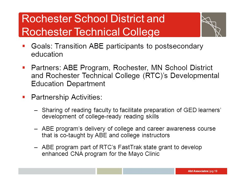 Abt Associates | pg 19 Rochester School District and Rochester Technical College  Goals: Transition ABE participants to postsecondary education  Par