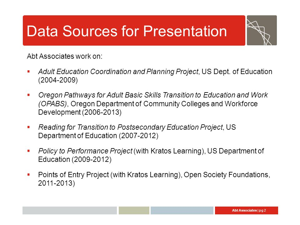 Abt Associates | pg 2 Data Sources for Presentation Abt Associates work on:  Adult Education Coordination and Planning Project, US Dept. of Education
