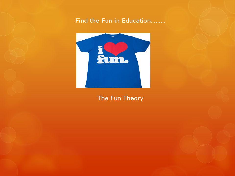 Find the Fun in Education……… The Fun Theory