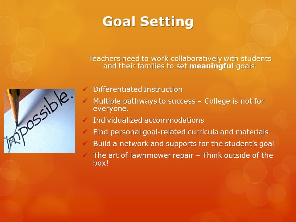 Goal Setting Teachers need to work collaboratively with students and their families to set meaningful goals.