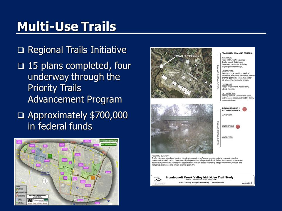 Multi-Use Trails  Regional Trails Initiative  15 plans completed, four underway through the Priority Trails Advancement Program  Approximately $700