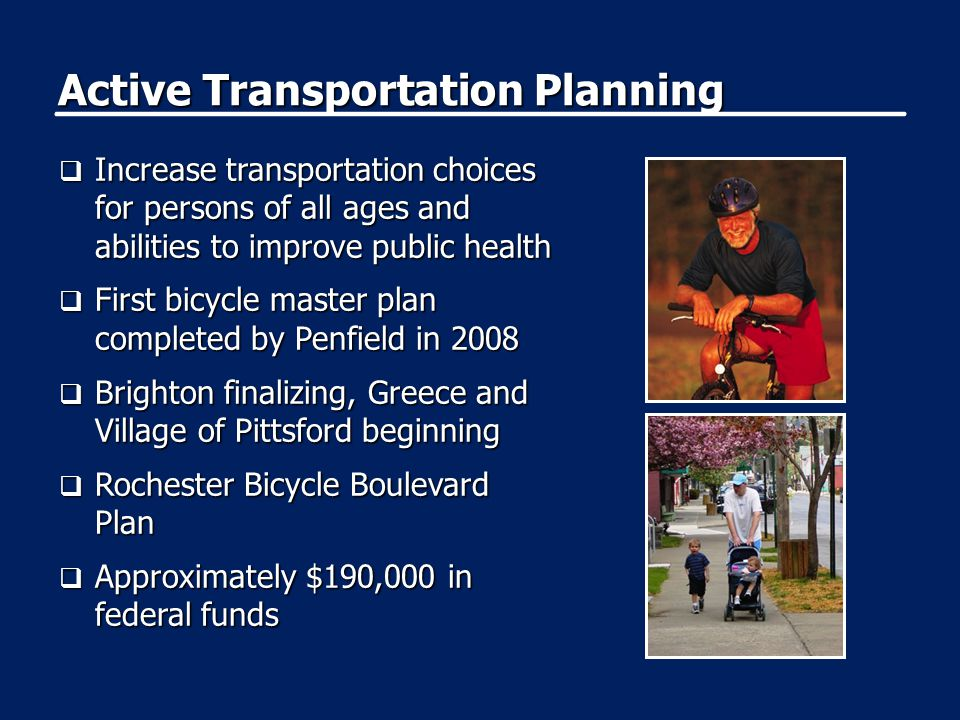 Active Transportation Planning  Increase transportation choices for persons of all ages and abilities to improve public health  First bicycle master