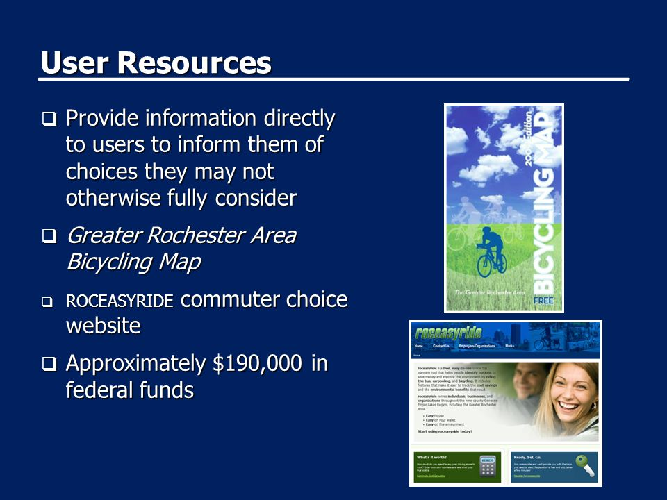 User Resources  Provide information directly to users to inform them of choices they may not otherwise fully consider  Greater Rochester Area Bicycling Map  ROCEASYRIDE commuter choice website  Approximately $190,000 in federal funds