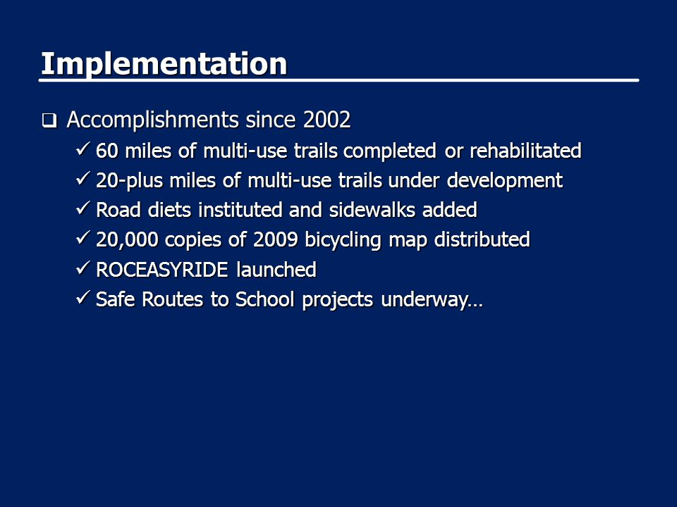 Implementation  Accomplishments since 2002 60 miles of multi-use trails completed or rehabilitated 60 miles of multi-use trails completed or rehabili