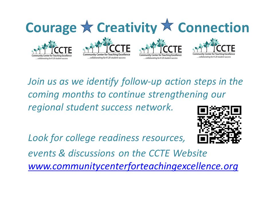 Courage Creativity Connection Join us as we identify follow-up action steps in the coming months to continue strengthening our regional student succes