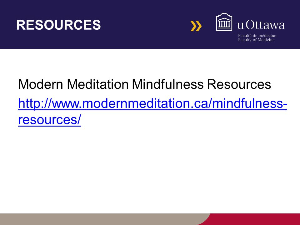 Modern Meditation Mindfulness Resources http://www.modernmeditation.ca/mindfulness- resources/
