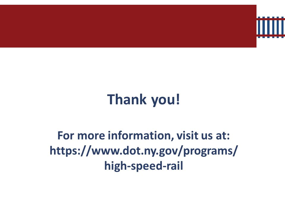 Thank you! For more information, visit us at: https://www.dot.ny.gov/programs/ high-speed-rail