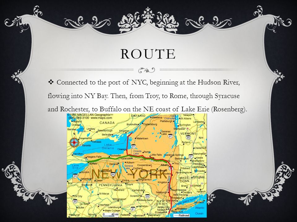 ROUTE  Connected to the port of NYC, beginning at the Hudson River, flowing into NY Bay. Then, from Troy, to Rome, through Syracuse and Rochester, to