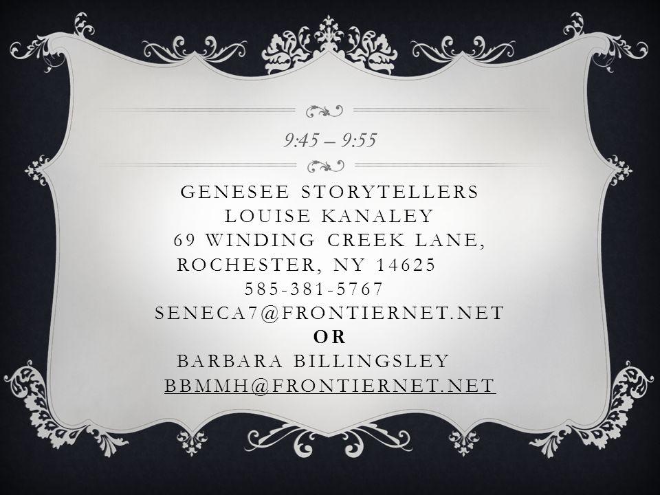 GENESEE STORYTELLERS LOUISE KANALEY 69 WINDING CREEK LANE, ROCHESTER, NY 14625 585-381-5767 SENECA7@FRONTIERNET.NET OR BARBARA BILLINGSLEY BBMMH@FRONTIERNET.NET 9:45 – 9:55