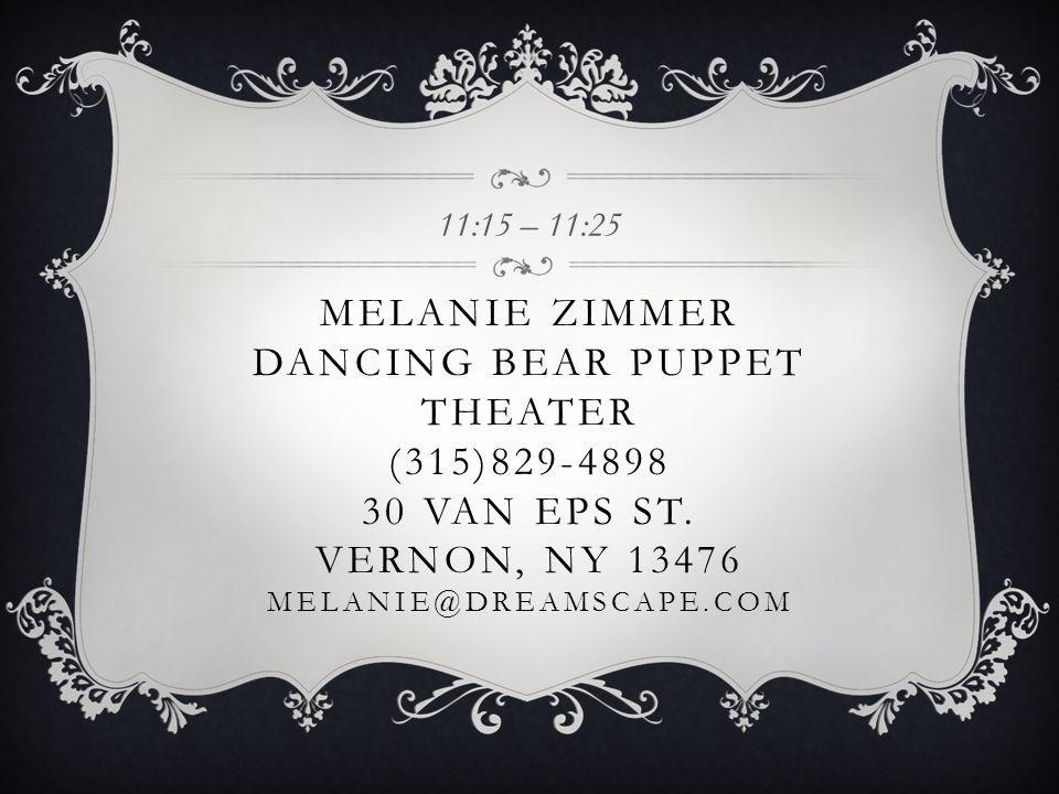 MELANIE ZIMMER DANCING BEAR PUPPET THEATER (315)829-4898 30 VAN EPS ST.