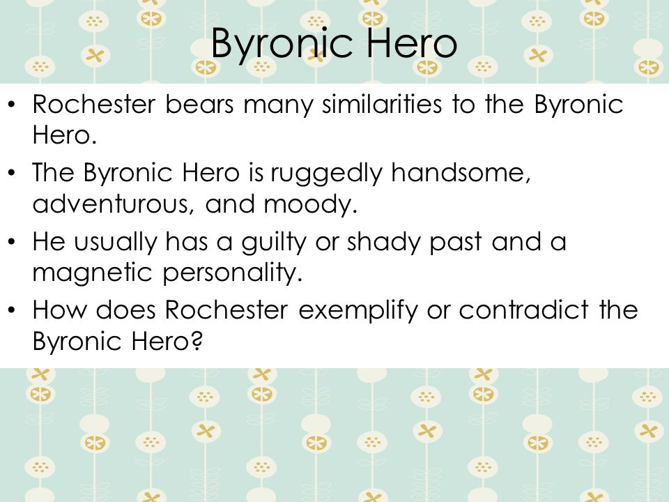 Byronic Hero Rochester bears many similarities to the Byronic Hero.