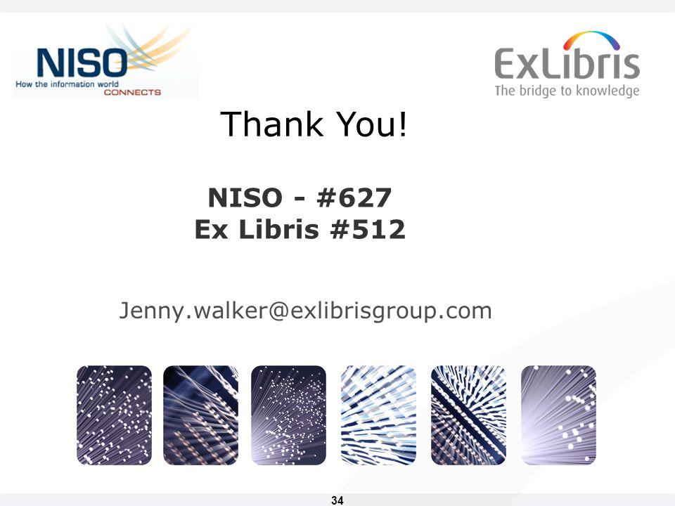 34 NISO - #627 Ex Libris #512 Jenny.walker@exlibrisgroup.com Thank You!