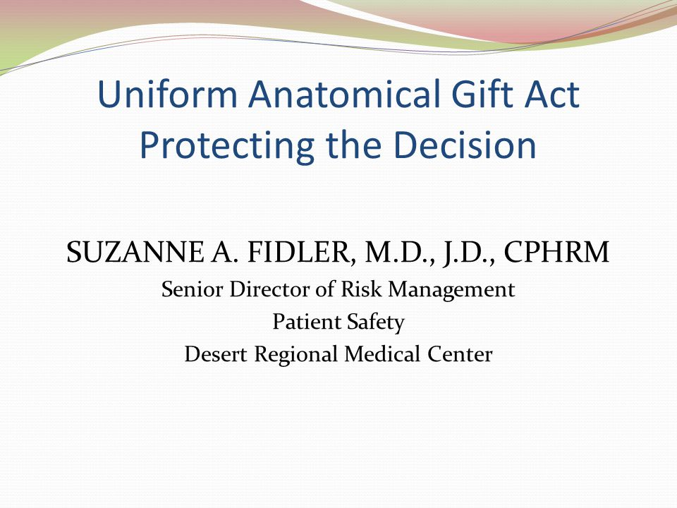 Objectives Understand the authority to make an anatomical gift.