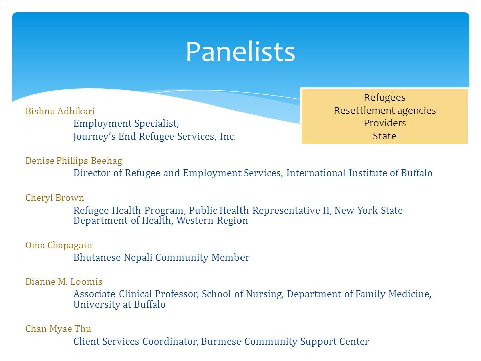 Panelists Bishnu Adhikari Employment Specialist, Journey's End Refugee Services, Inc.