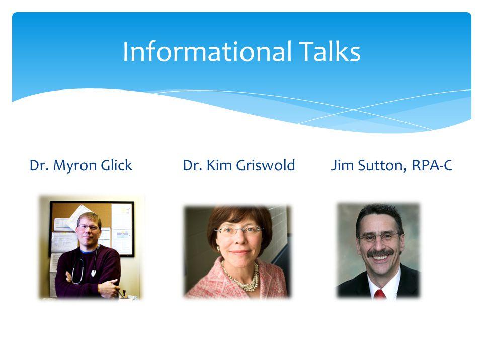 Dr. Myron Glick Dr. Kim Griswold Jim Sutton, RPA-C Informational Talks